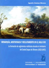 MONARQUIA, ARISTOCRACIA Y RECLUTAMIENTO EN EL SIGLO XVII - LA FORMACION DE REGIMIENTOS NOBILIARIOS DURANTE EL MINISTERIO DEL CONDE DUQUE DE OLIVARES (1632-1643)