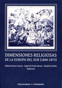 Dimensiones Religiosas De La Europa Del Sur (1800-1875) - Rafael Serrano Garcia / Angel De Prado Moura / Elisabel Larriba