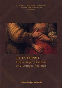 ESTUPRO, EL - DELITO, MUJER Y SOCIEDAD EN EL ANTIGUO REGIMEN