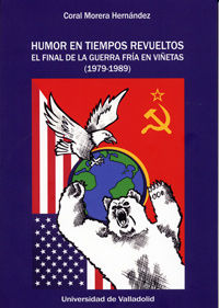 HUMOR EN TIEMPOS REVUELTOS - EL FINAL DE LA GUERRA FRIA EN VIÑETAS (1979-1989)