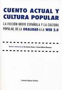 CUENTO ACTUAL Y CULTURA POPULAR - LA FICCION BREVE ESPAÑOLA Y LA CULTURA POPULAR, DE LA ORALIDAD A LA WEB 2.0