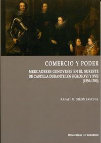 COMERCIO Y PODER - MERCADERES GENOVESES EN EL SURESTE DE CASTILLA DURANTE LOS SIGLOS XVI Y XVII (1550-1700)