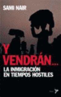 Y VENDRAN. .. - LA INMIGRACION EN TIEMPOS HOSTILES