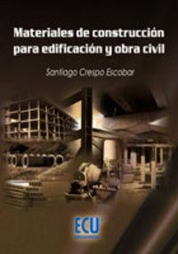 Materiales De Construccion Para Edificacion Y Obra Civil - Santiago Crespo Escobar