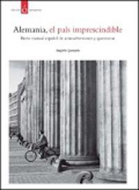 alemania, el pais imprescindible - breve manual español de animadversiones y querencias - Begoña Quesada Tocino