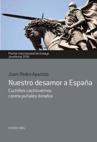 Nuestro Desamor A España - Cuchillos Cachicuernos Contra Puñales Dorados - Juan Pedro Aparicio