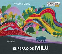 Perro De Milu, El (xii Premio Internacional Compostela De Album Ilustrado) - Mariann Maray