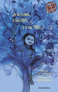 ¡A LA LUNA, A LAS DOS Y A LAS TRES. .. ! (XI PREMIO CIUDAD DE ORIHUELA DE POESIA PARA NIÑAS Y NIÑOS)