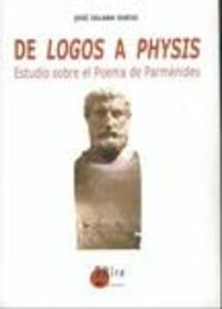 DE LOGOS A PHYSIS. ESTUDIO SOBRE EL POEMA DE PARMENIDES