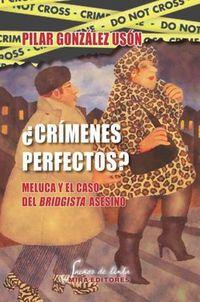¿crimenes Perfectos? - Meluca Y El Caso Del Bridgista Asesino - Pilar Gonzalez Uson