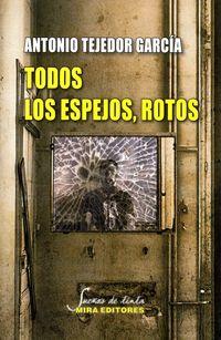 Todos Los Espejos, Rotos - Antonio Tejedor Garcia