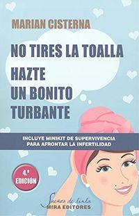 (4 ed) no tires la toalla - hazte un bonito turbante - Marian Cisterna