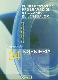 Fundamentos De Programacion Utilizando El Lenguaje C - Jose Daniel  Muñoz Frias  /  Rafael  Palacios Hielscher