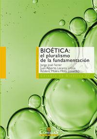 Bioetica - El Pluralismo De La Fundamentacion - Jorge Jose Ferrer Negron / Juan Alberto Lecaros Urzua / [ET AL. ]