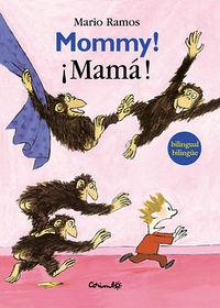 MOMMY! ¡MAMA!