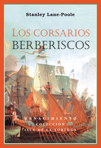 Los corsarios berberiscos - Stanley Lane-Poole