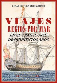 Viajes Regios Por Mar - En El Transcurso De Quinientos Años - Cesareo Fernandez Duro