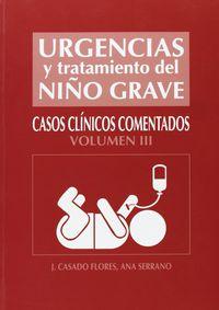 URGENCIAS Y TRATAMIENTO DEL NIÑO GRAVE. CASOS CLINICOS COMENTADOS. V-III