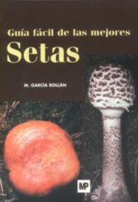 Guia Facil De Las Mejores Setas - M. Garcia Rollan
