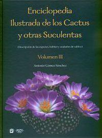 Enciclopedia Ilustrada De Los Cactus Y Otras Suculentas Iii - Antonio Gomez Sanchez