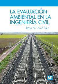 La evaluacion ambiental en la ingenieria civil - Rosa Mª Arce Ruiz