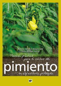 Manual Practico Para El Cultivo Del Pimiento En Agricultura Protegida - Antonio Salvador Matarin Guil / Isidro Morales Garcia