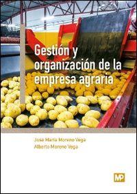 Gestion Y Organizacion De La Empresa Agraria - Jose Maria Moreno Vega / Alberto Moreno Vega