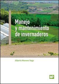 Manejo Y Mantenimiento De Invernaderos - Alberto Moreno Vega