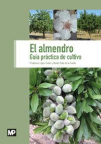 Almendro, El - Guia Practica De Cultivo - Prudencio Lopez Fuster / Martin Peña De La Fuente