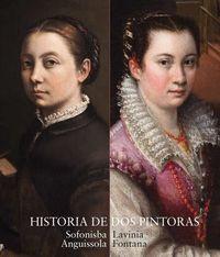 (CATALOGO) HISTORIA DE DOS PINTORAS - SOFONISBA ANGUISSOLA Y LAVINIA FONTANA