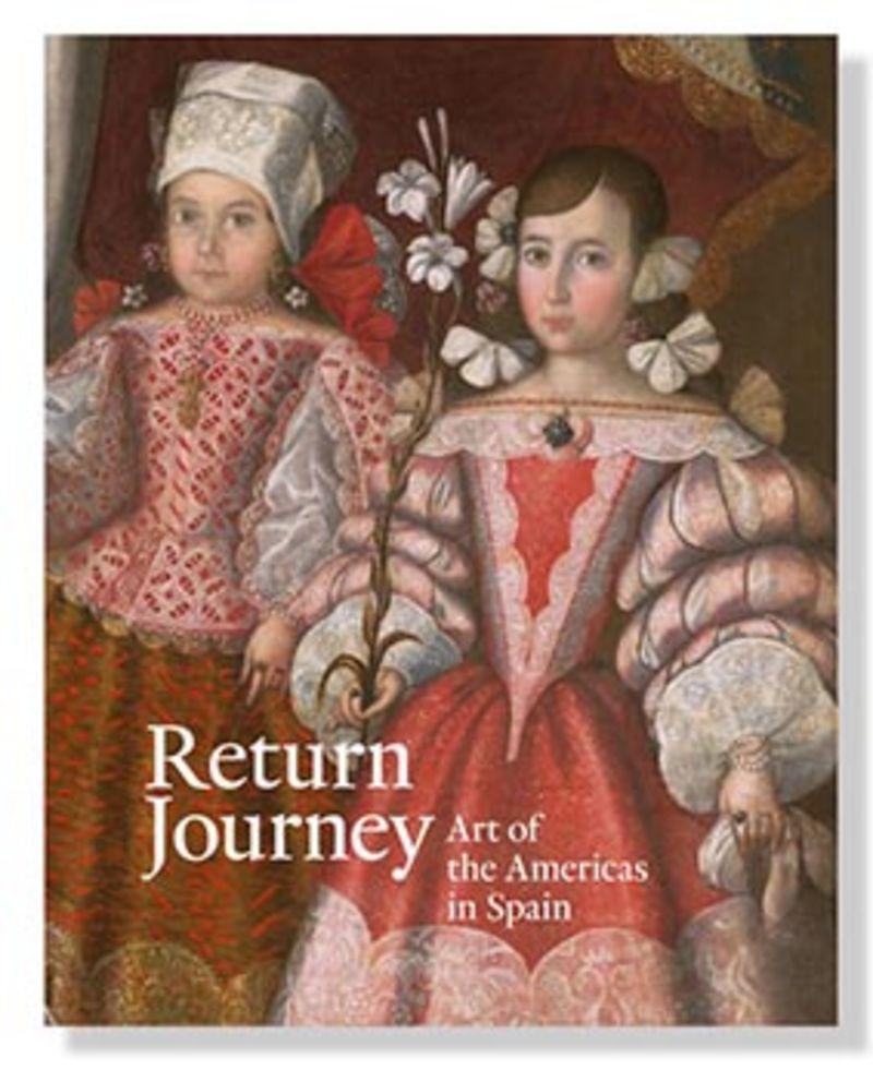 RETURN JOURNEY - ART OF THE AMERICAS IN SPAIN