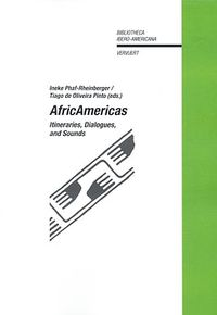 Africamericas - Itineraries, Dialogues And Sounds - Ineke Phaf Rheinberger / Tiago Oliveira Pinto