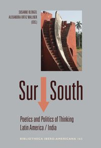 Sur South - Poetics And Politics Of Thinking Latin America India - Susanne Klenger / Alexandra Wallner