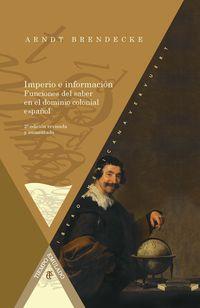 Imperio E Informacion - Funciones Del Saber En El Imperio Colonial Español - Arndt Brendecke