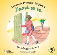 MAMA SE VA - CUENTOS DE PROGRESION LINGUISTICA 5