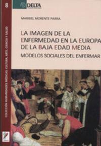 IMAGEN DE LA ENFERMEDAD EN LA EUROPA DE LA BAJA EDAD MEDIA, LA - MODELOS SOCIALES DEL ENFERMAR