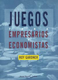 juegos para empresarios y economistas - Roy Gardner