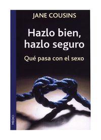 HAZLO BIEN, HAZLO SEGURO - QUE PASA CON EL SEXO