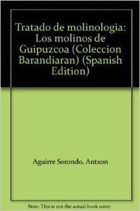 Tratado De Molinologia - Los Molinos De Guipuzcoa - Antxon Agirre Sorondo