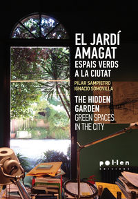 JARDIN AMAGAT, EL - ESPAIS VERDS A LA CIUTAT = HIDDEN GARDEN, THE - GREEN SPACES IN THE CITY