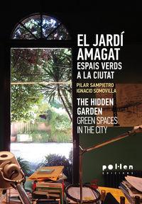 JARDIN AMAGAT, EL - ESPAIS VERDS A LA CIUTAT = HIDDEN GARDEN, THE - GREEN SPACES IN THE CITY