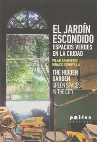 Jardin Escondido, El - Espacios Verdes En La Ciudad = Hidden Garden, The - Green Spaces In The City - Pilar Sampietro / Ignacio Somovilla