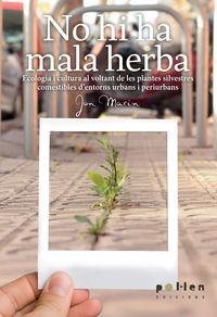 No Hi Ha Mala Herba - Ecologia I Cultura Al Voltant De Les Plantes Silvestres Comestibles D'entorns Urbans I Periurbans - Jon Marin Fernandez