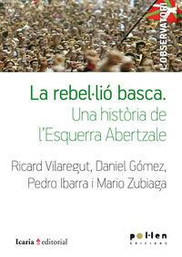 REBELLIO BASCA, LA - UNA HISTORIA DE L'ESQUERRA ABERTZALE