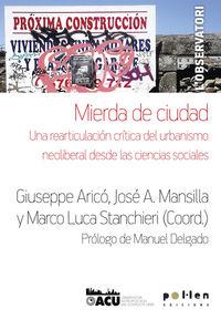 Mierda De Ciudad - Una Rearticulacion Critica Del Urbanismo Neoliberal Desde Las Ciencias Sociales - Giuseppe Arico (coord. ) / Jose A. Mansilla (coord. ) / M. Luc Stanchieri (coord. )