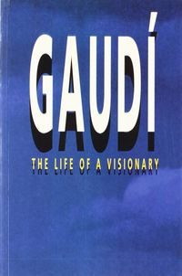 GAUDI - THE LIFE OF A VISIONARY