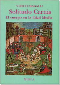 Solitudo Carnis - El Cuerpo En La Edad Media - Vito Fumagalli