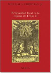 La religiosidad local en la españa de felipe ii - William Christian
