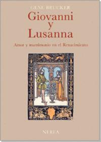 Giovanni Y Lusanna - Amor Y Matrimonio En El Remacimiento - Gene Brucker