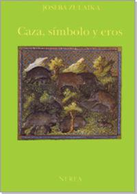 Caza, Simbolo Y Eros - Joseba Zulaika